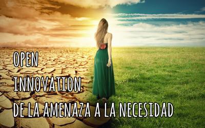 Open innovation de la amenaza a la necesidad