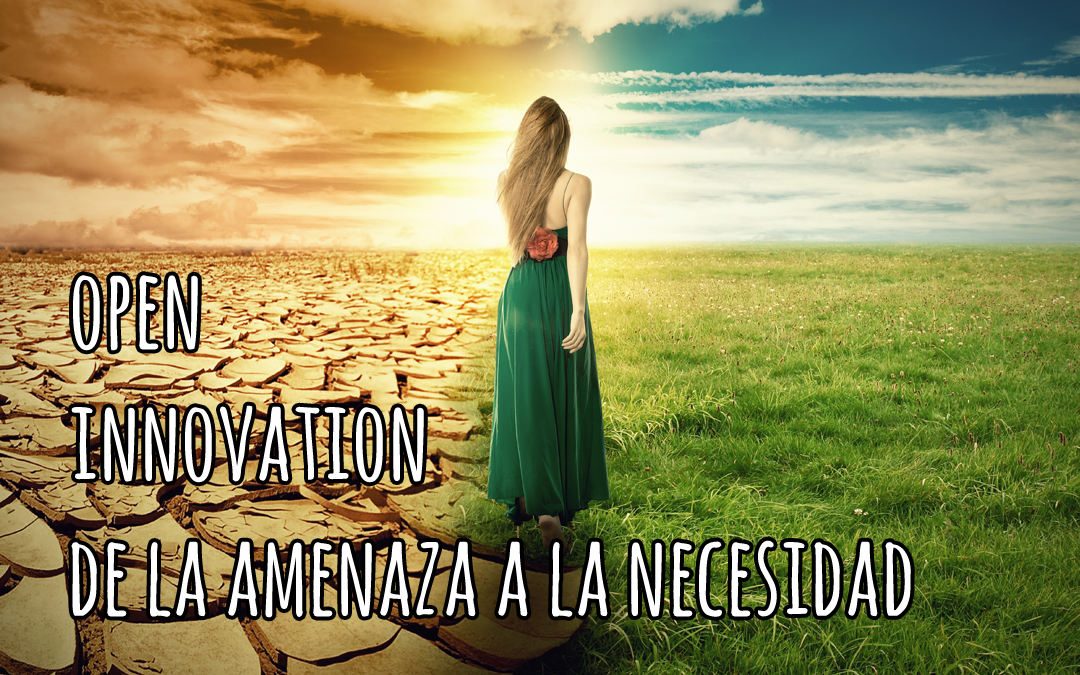 Open innovation de la amenaza a la necesidad