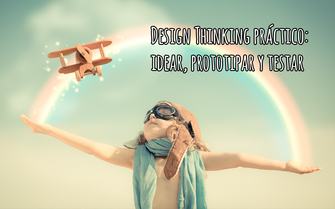 Design Thinking práctico: idear, prototipar y testar
