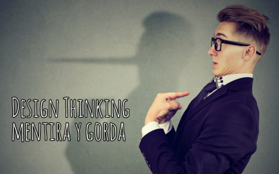 El design thinking es mentira (y gorda)
