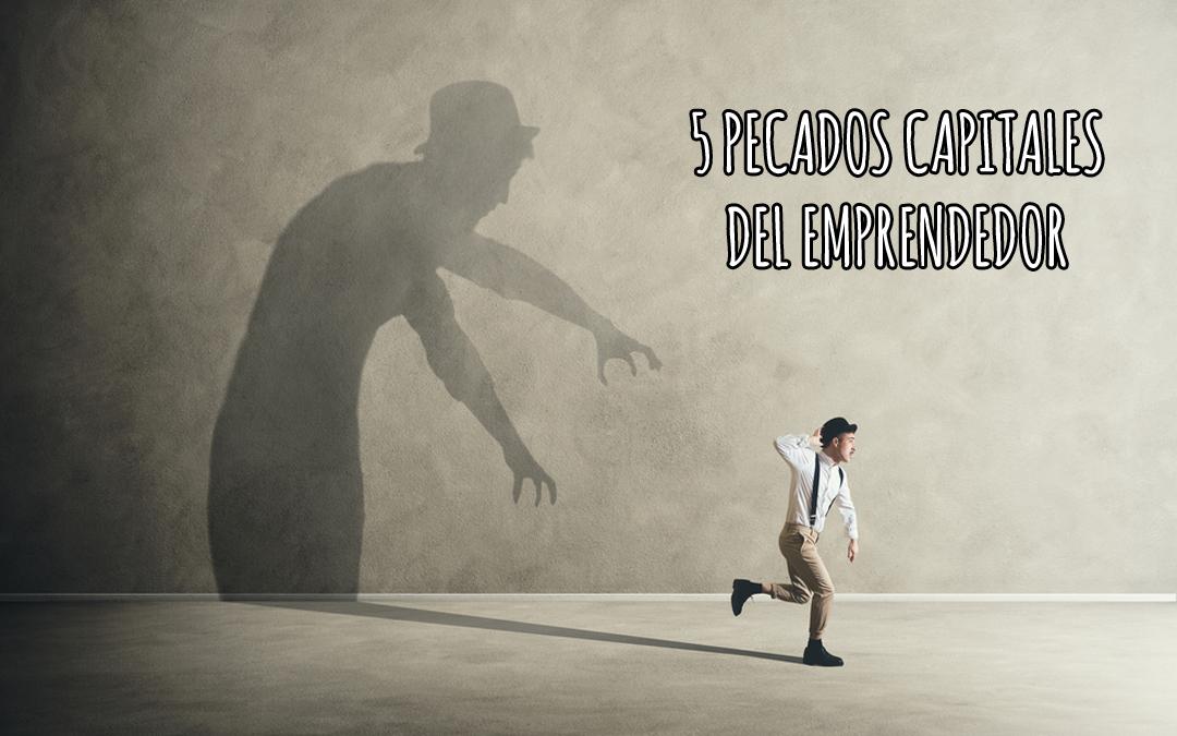 5 pecados capitales que un emprendedor no debería cometer